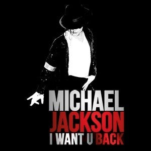 I Want U Back - Michael Jackson